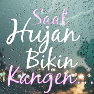 Saat Hujan Bikin Kangen